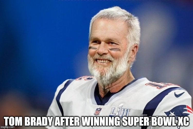 TOM BRADY AFTER WINNING SUPER BOWL XC | image tagged in new england patriots,tom brady,super bowl,old man,nfl football,nfl memes | made w/ Imgflip meme maker