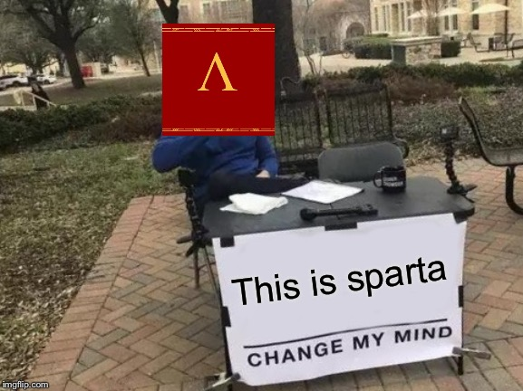 Change My Mind Meme | This is sparta | image tagged in memes,change my mind | made w/ Imgflip meme maker