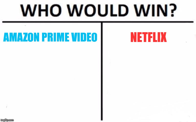 Who Would Win? Meme | AMAZON PRIME VIDEO NETFLIX | image tagged in memes,who would win | made w/ Imgflip meme maker
