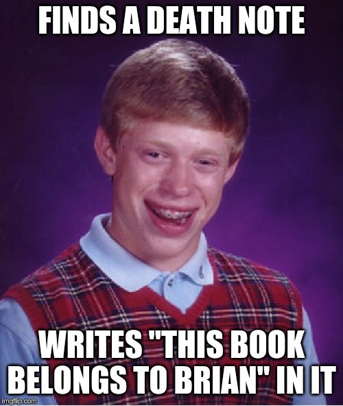 "Bad luck Brian Death Note | FINDS A DEATH NOTE WRITES ""THIS BOOK BELONGS TO BRIAN"" IN IT 
