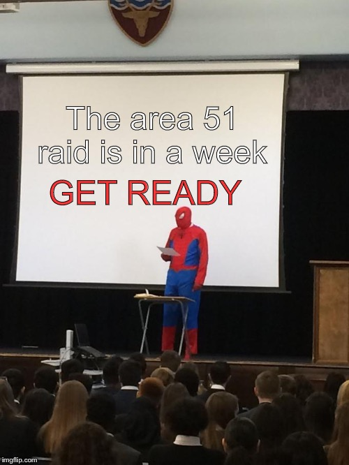 Spiderman Presentation |  GET READY; The area 51 raid is in a week | image tagged in spiderman presentation,area 51,storm area 51,spiderman | made w/ Imgflip meme maker