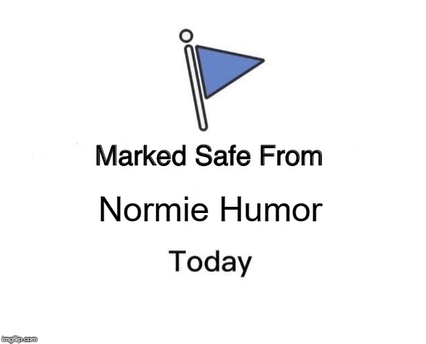 Marked Safe From Meme | Normie Humor | image tagged in memes,marked safe from | made w/ Imgflip meme maker