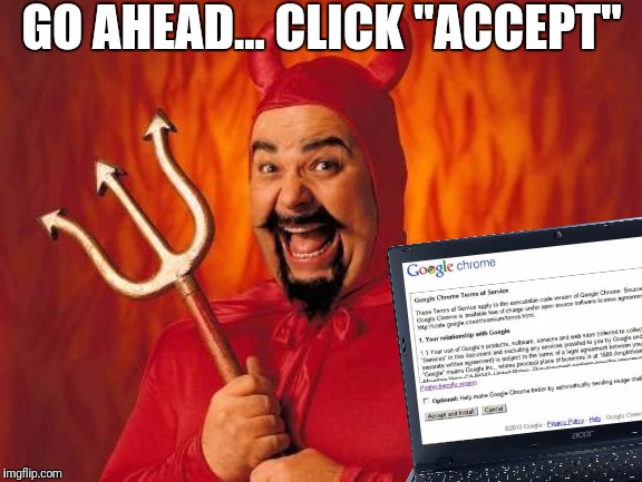 "Hee hee hee... I mean, uhhh... Don't be evil. | GO AHEAD... CLICK ""ACCEPT"" 