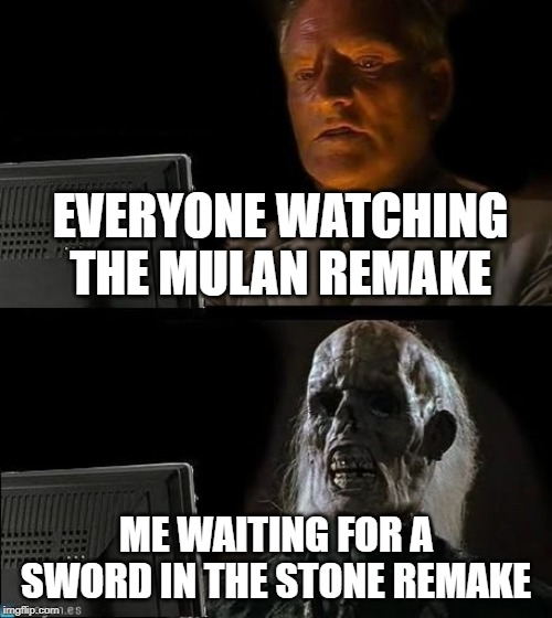EVERYONE WATCHING THE MULAN REMAKE ME WAITING FOR A SWORD IN THE STONE REMAKE | image tagged in waitingnazi | made w/ Imgflip meme maker