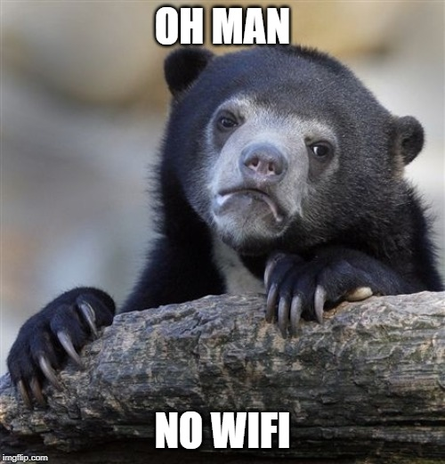 Confession Bear Meme | OH MAN NO WIFI | image tagged in memes,confession bear | made w/ Imgflip meme maker