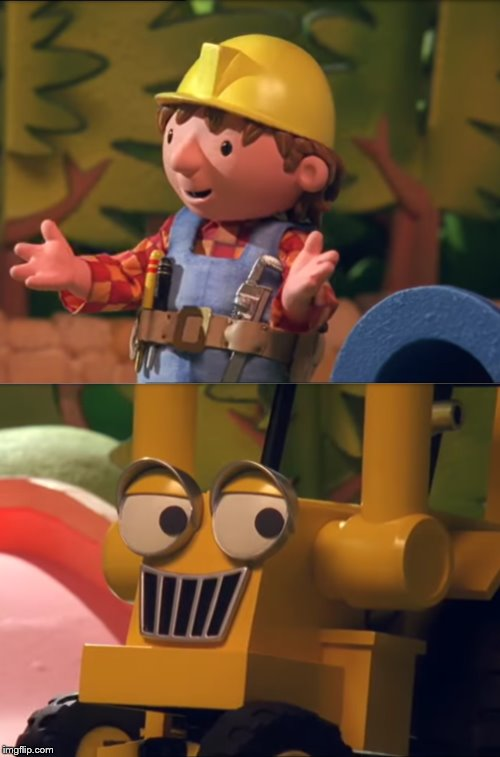Impressed Bob and Confident Scoop | image tagged in bob the builder,memes | made w/ Imgflip meme maker
