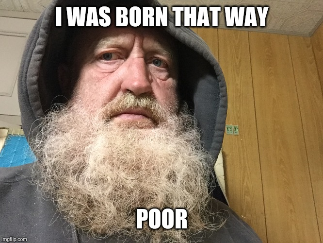I WAS BORN THAT WAY POOR | image tagged in i was born that way | made w/ Imgflip meme maker