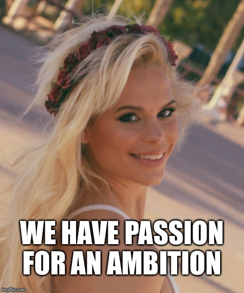 Maria Durbani- Passion for ambition | WE HAVE PASSION FOR AN AMBITION | image tagged in maria durbani,passion,ambition,quotes,phrases | made w/ Imgflip meme maker