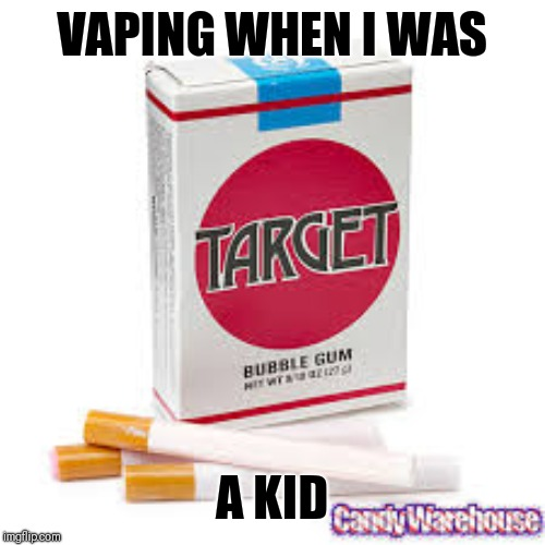 VAPING WHEN I WAS A KID | image tagged in candy,vaping,cigarettes,donald trump,kids | made w/ Imgflip meme maker