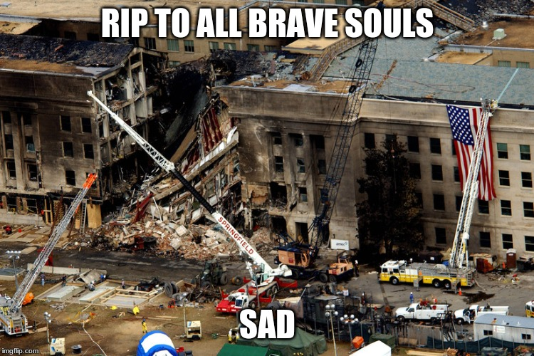 RIP TO ALL BRAVE SOULS SAD | image tagged in 9/11 | made w/ Imgflip meme maker