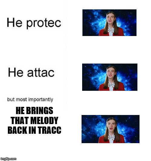 He brings that Melody back in tracc | HE BRINGS THAT MELODY BACK IN TRACC | image tagged in memes,funny,funny memes,funny meme,song,meme | made w/ Imgflip meme maker