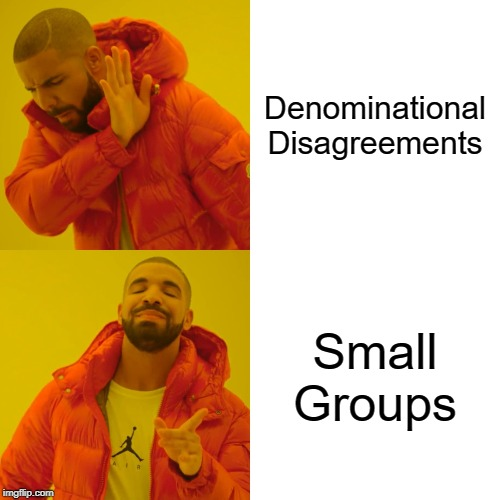 Drake Hotline Bling | Denominational Disagreements Small Groups | image tagged in memes,drake hotline bling | made w/ Imgflip meme maker