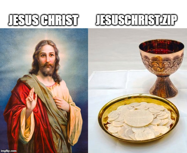 JESUSCHRIST.ZIP; JESUS CHRIST | image tagged in funny | made w/ Imgflip meme maker