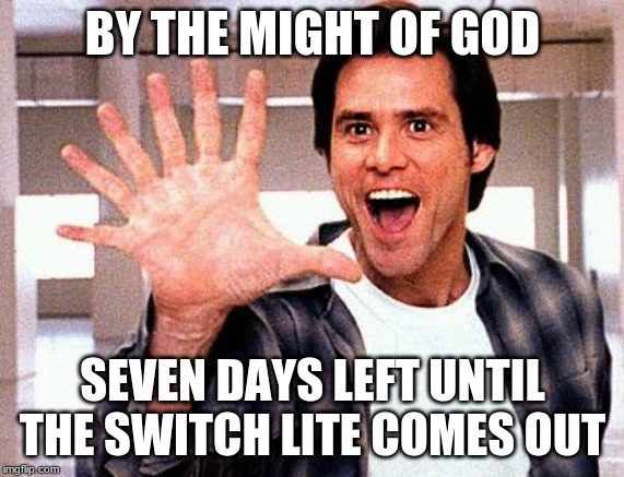 Seven Fingers Bruce | BY THE MIGHT OF GOD SEVEN DAYS LEFT UNTIL THE SWITCH LITE COMES OUT | image tagged in seven fingers bruce | made w/ Imgflip meme maker