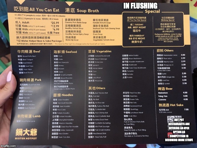 Hotpot AYCE Menu | IN FLUSHING HOT POT RESTAURANTS ARE OFFERING AN AYCE OPTION AS COMPETITION IS BECOMING MORE STRIFE | image tagged in restaurant,buffet,all you can eat,memes | made w/ Imgflip meme maker