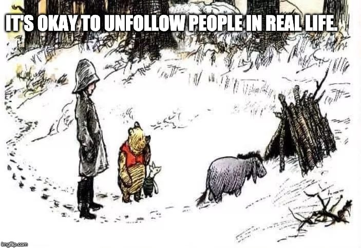 Eeyorism #7 | IT'S OKAY TO UNFOLLOW PEOPLE IN REAL LIFE. | image tagged in motivation,friendship,success | made w/ Imgflip meme maker