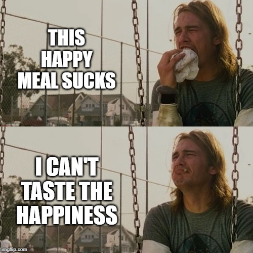 Sad James Franco | THIS HAPPY MEAL SUCKS I CAN'T TASTE THE HAPPINESS | image tagged in sad james franco | made w/ Imgflip meme maker