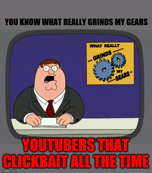 Peter Griffin News Reports Clickbaiters | YOU KNOW WHAT REALLY GRINDS MY GEARS YOUTUBERS THAT CLICKBAIT ALL THE TIME | image tagged in memes,peter griffin news,clickbait,you know what really grinds my gears,youtubers | made w/ Imgflip meme maker