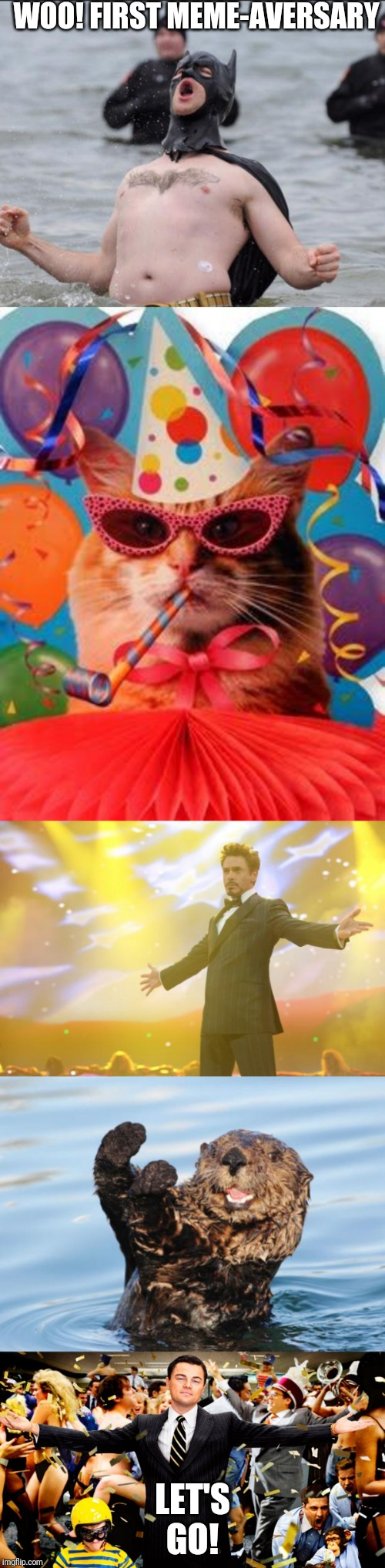 WOO! FIRST MEME-AVERSARY; LET'S GO! | image tagged in tony stark success,cat celebration,otter celebration,wolf party,batman celebrates | made w/ Imgflip meme maker