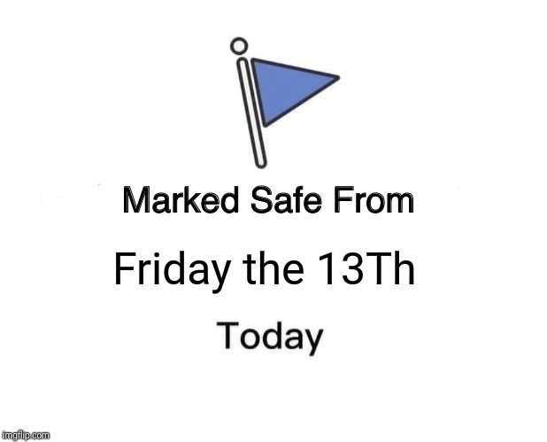 Marked Safe From Meme - Imgflip