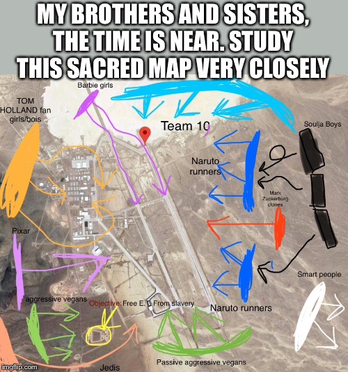 STUDY THIS INSTEAD OF HISTORY. WE WILL MAKE HISTORY | MY BROTHERS AND SISTERS, THE TIME IS NEAR. STUDY THIS SACRED MAP VERY CLOSELY | image tagged in storm area 51,area 51,map | made w/ Imgflip meme maker