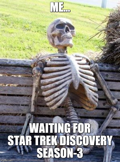 Long wait…. | ME... WAITING FOR STAR TREK DISCOVERY SEASON-3 | image tagged in memes,waiting skeleton,star trek,star trek discovery | made w/ Imgflip meme maker