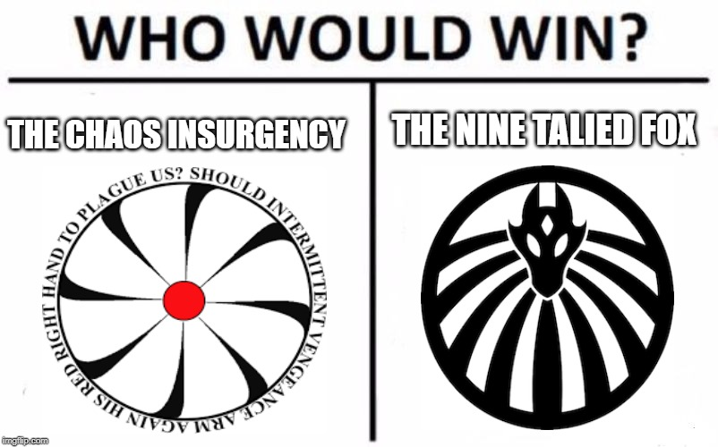 Who Would Win? | THE CHAOS INSURGENCY THE NINE TALIED FOX | image tagged in memes,who would win | made w/ Imgflip meme maker