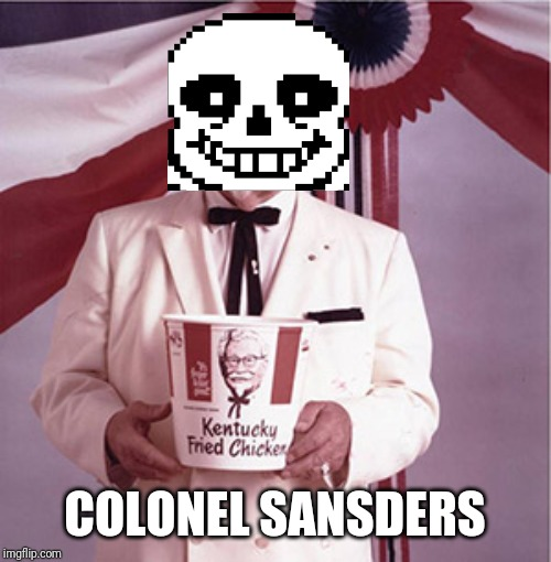 When Grillby's is closed | COLONEL SANSDERS | image tagged in kfc colonel sanders,sans,undertale,kfc,sans undertale,memes | made w/ Imgflip meme maker