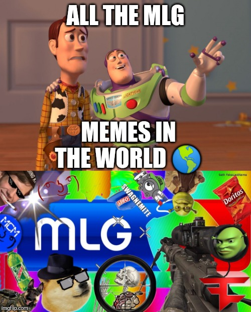 ALL THE MLG; MEMES IN THE WORLD 🌎 | image tagged in mlg,memes,x x everywhere | made w/ Imgflip meme maker