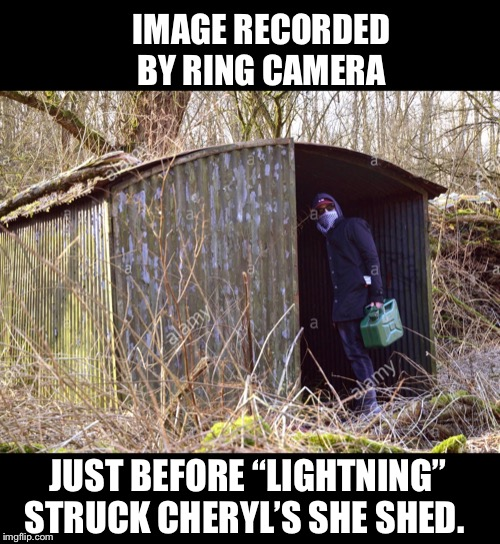 "She Shed Conspiracy | IMAGE RECORDED BY RING CAMERA JUST BEFORE ""LIGHTNING"" STRUCK CHERYL'S SHE SHED. 