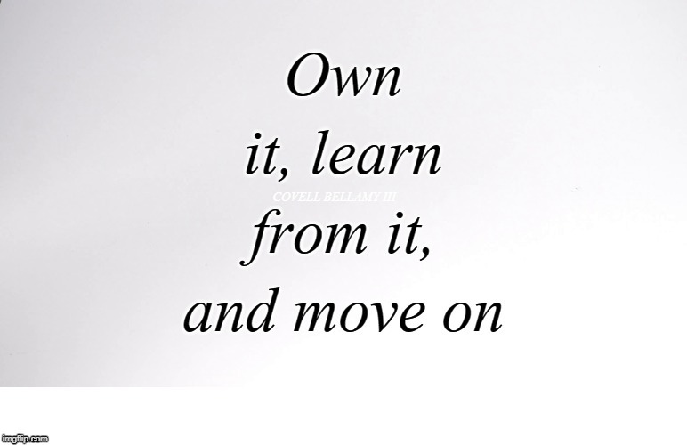 Own it, Learn, Move on | COVELL BELLAMY III | image tagged in own it learn move on | made w/ Imgflip meme maker