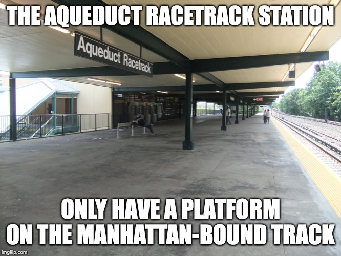 Aqueduct Racetrack Station | THE AQUEDUCT RACETRACK STATION ONLY HAVE A PLATFORM ON THE MANHATTAN-BOUND TRACK | image tagged in nyc,subway,nyc subway,memes,new york city | made w/ Imgflip meme maker