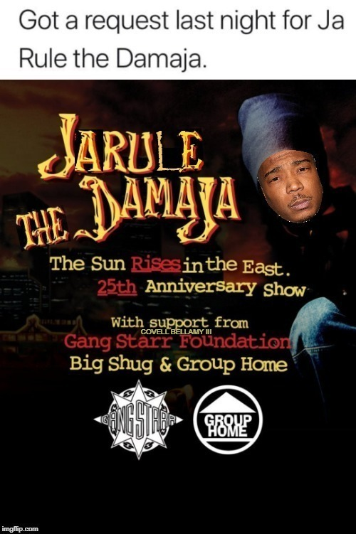 Ja Rule The Damaja | COVELL BELLAMY III | image tagged in ja rule the damaja | made w/ Imgflip meme maker
