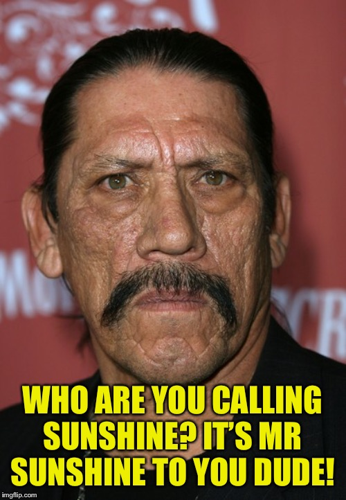WHO ARE YOU CALLING SUNSHINE? IT'S MR SUNSHINE TO YOU DUDE! | made w/ Imgflip meme maker