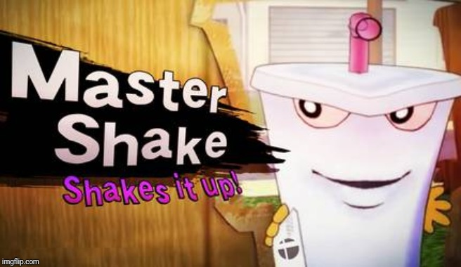 I was just exploring the web and i found this. *Sigh* if only master shake would actually come to super smash Bros ultimate. | image tagged in master shake,smash bros,memes | made w/ Imgflip meme maker