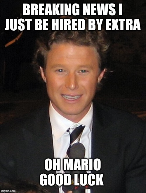 Billy | BREAKING NEWS I JUST BE HIRED BY EXTRA OH MARIO GOOD LUCK | image tagged in rick and morty-extra steps,extra,hollywood | made w/ Imgflip meme maker
