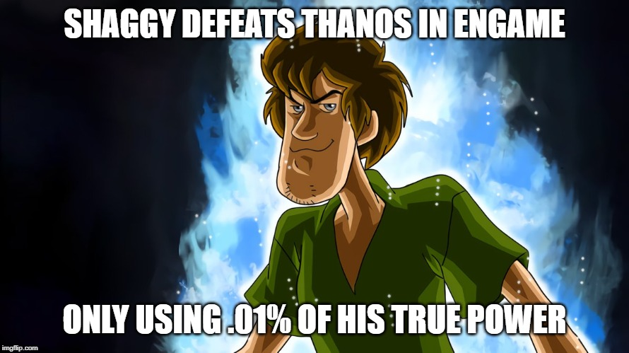 Ultra instinct shaggy | SHAGGY DEFEATS THANOS IN ENGAME ONLY USING .01% OF HIS TRUE POWER | image tagged in ultra instinct shaggy | made w/ Imgflip meme maker