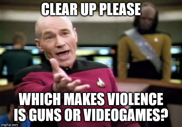 If you want to buy a gun or a videogame. | CLEAR UP PLEASE WHICH MAKES VIOLENCE IS GUNS OR VIDEOGAMES? | image tagged in memes,picard wtf,politics,gun control,videogames | made w/ Imgflip meme maker