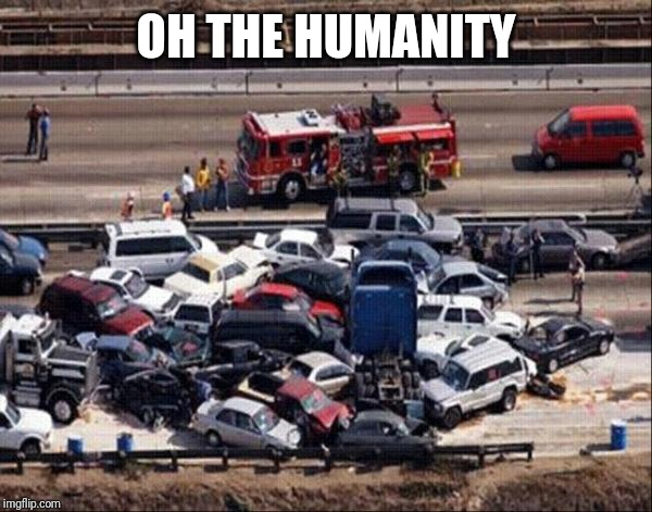 Car accident | OH THE HUMANITY | image tagged in car accident | made w/ Imgflip meme maker