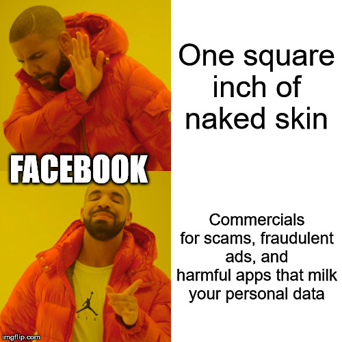 Fakebook | One square inch of naked skin Commercials for scams, fraudulent ads, and harmful apps that milk your personal data FACEBOOK | image tagged in memes,drake hotline bling,facebook,scam,fraud | made w/ Imgflip meme maker
