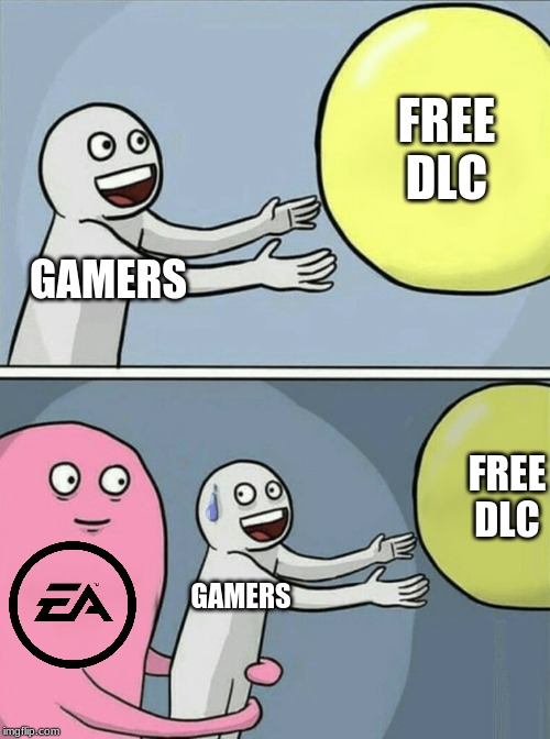 This is why i had never played EA games again. |  FREE DLC; GAMERS; FREE DLC; GAMERS | image tagged in memes,running away balloon,money,ea games,dlc | made w/ Imgflip meme maker