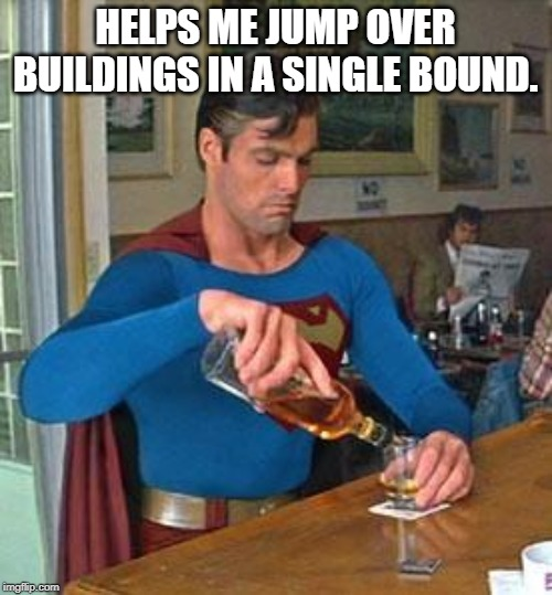 Drunk Superman | HELPS ME JUMP OVER BUILDINGS IN A SINGLE BOUND. | image tagged in drunk superman | made w/ Imgflip meme maker