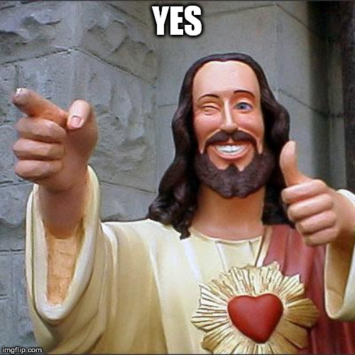 Buddy Christ Meme | YES | image tagged in memes,buddy christ | made w/ Imgflip meme maker
