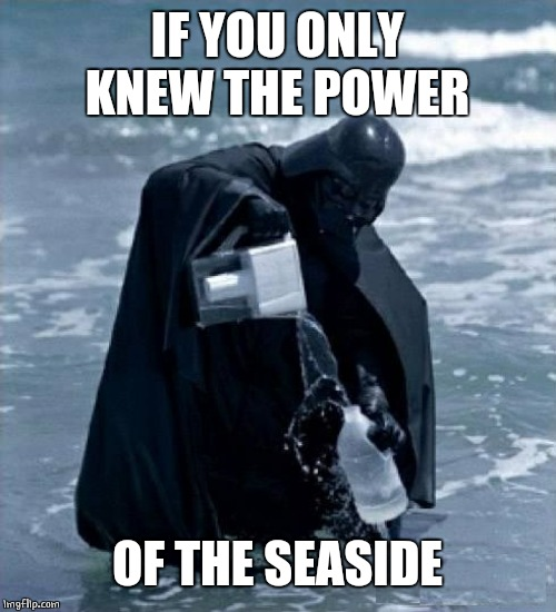 DARTH WATER |  IF YOU ONLY KNEW THE POWER; OF THE SEASIDE | image tagged in darth vader,star wars | made w/ Imgflip meme maker