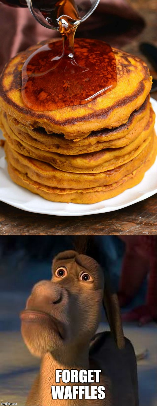 NOPE. PANCAKES! | FORGET WAFFLES | image tagged in sad donkey,pancakes,food | made w/ Imgflip meme maker