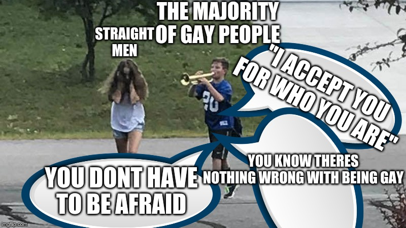 "Trumpet Boy Object Labeling | THE MAJORITY OF GAY PEOPLE STRAIGHT MEN YOU KNOW THERES NOTHING WRONG WITH BEING GAY ""I ACCEPT YOU FOR WHO YOU ARE"" YOU DONT HAVE TO BE AFRA 