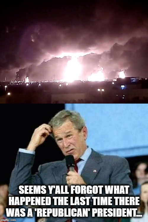 The attacks begin again, scary thing is Bush was twice as smart as Drumpf, and actually served. | SEEMS Y'ALL FORGOT WHAT HAPPENED THE LAST TIME THERE WAS A 'REPUBLICAN' PRESIDENT... | image tagged in memes,politics,terrorism,maga,impeach trump,911 | made w/ Imgflip meme maker