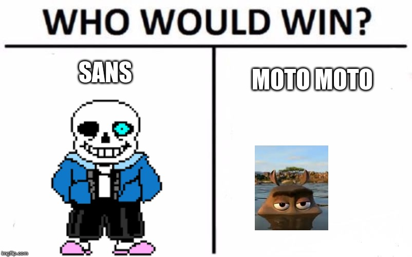 Who Would Win? Meme | SANS MOTO MOTO | image tagged in memes,who would win | made w/ Imgflip meme maker