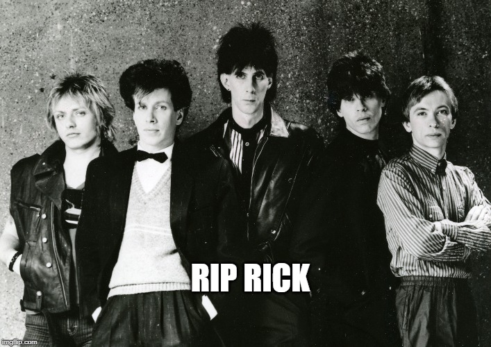 Rip Rick, will miss your musical and other contributions to the world | RIP RICK | image tagged in memes,tribute | made w/ Imgflip meme maker