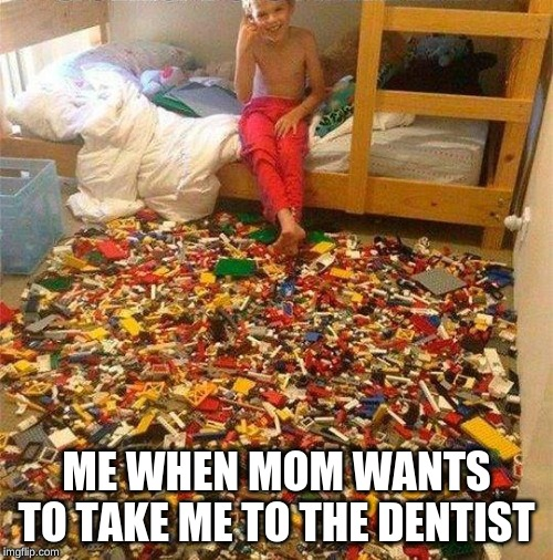 What If I Don't Want To Go To The Dentist |  ME WHEN MOM WANTS TO TAKE ME TO THE DENTIST | image tagged in lego obstacle,dentist,legos | made w/ Imgflip meme maker
